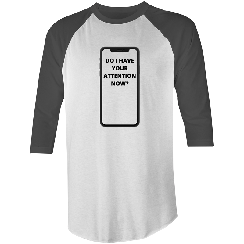 3/4 Sleeve - Do I have your attention now - Black Text – Mens