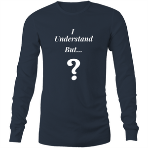 Long Sleeve T-Shirt - I understand BUT - White Text - Mens