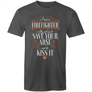 Colour Staple T-Shirt – I am a firefighter my job is to save your arse – white text - Mens
