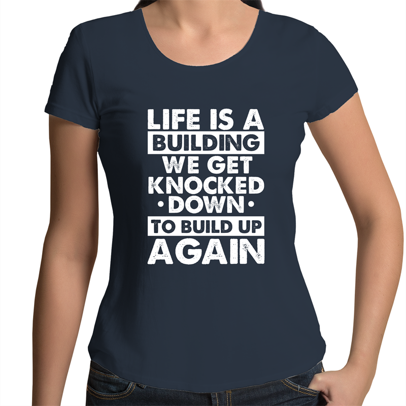 Scoop Neck T-Shirt - Life is a building - White Text - Women's