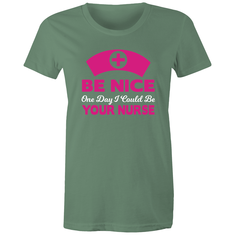 Maple Tee – Be nice one day I could be your nurse - white Text - Women's