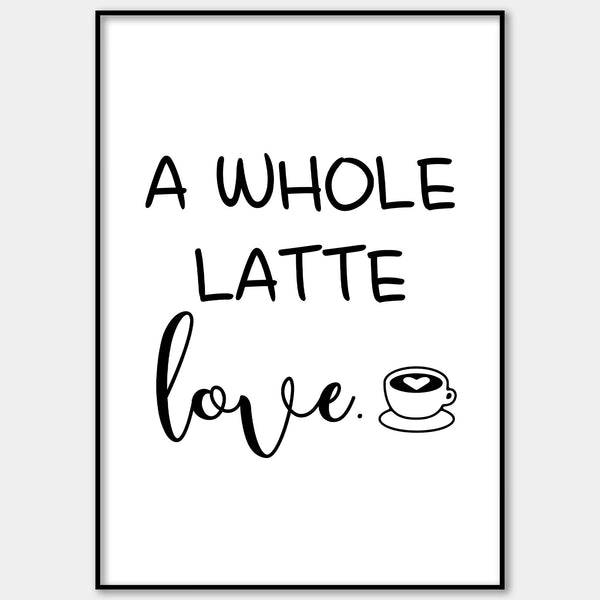 A Whole Latte Love Wall Print