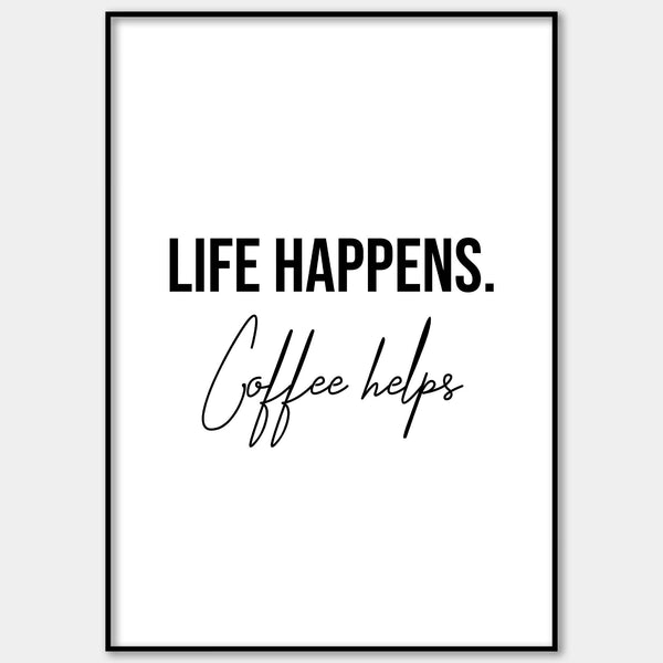 Life Happens, Coffee Helps Wall Print