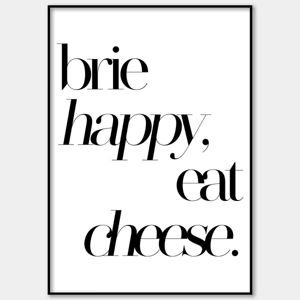 Brie Happy, Eat Cheese Wall Print