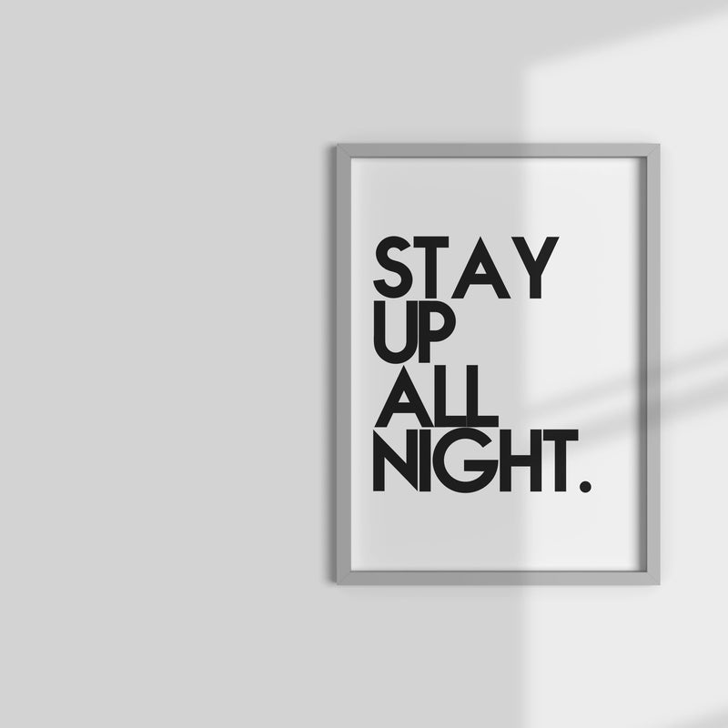 Stay Up All Night Wall Print