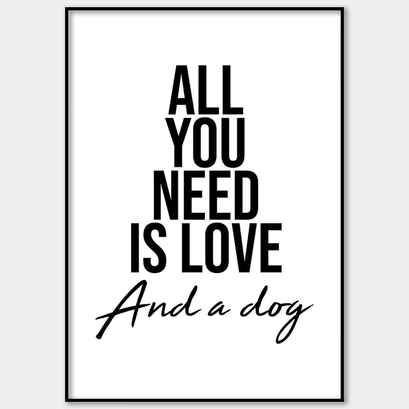 All You Need Is Love And A Dog Wall Print