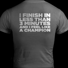 I Finish in 3 Minutes T-Shirt