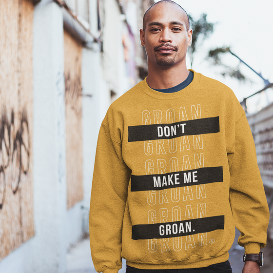 Don't Make Me Groan SweatShirt