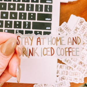 CLEAR Stay at Home and Drink Iced Coffee Sticker