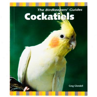 The Birdkeepers' Guides to Cockatiels