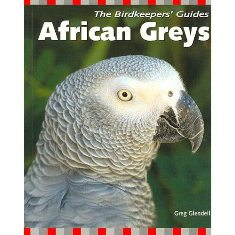 The Birdkeepers' Guides to African Greys