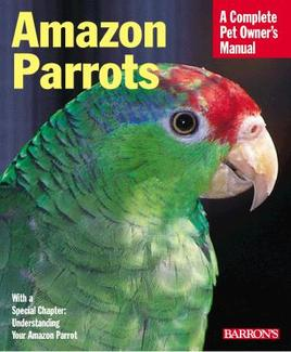 Amazon Parrots; a complete pet owner's manual