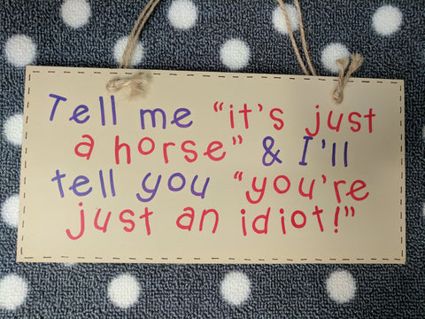 "Hounds & Co. - Plaque Sign - ""(Horse) Just An Idiot"""