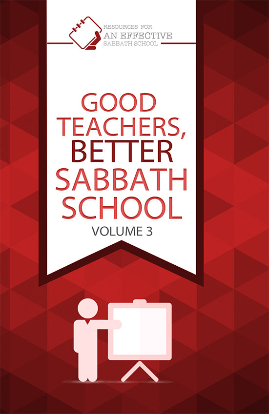 Sabbath School: GOOD TEACHERS, BETTER SABBATH SCHOOL -VOLUME 3