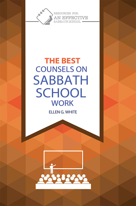 Sabbath School: THE BEST COUNSELS ON SABBATH SCHOOL WORK
