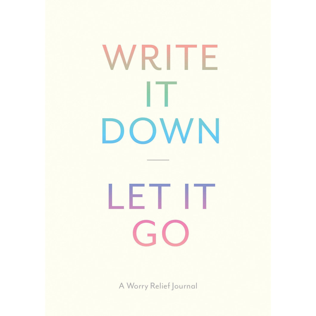 Write It Down Let It Go: A Worry Relief Journal