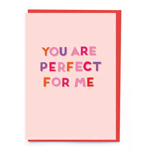 You Are Perfect For Me Card