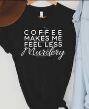 Load image into Gallery viewer, Coffee Makes Me Less Murdery