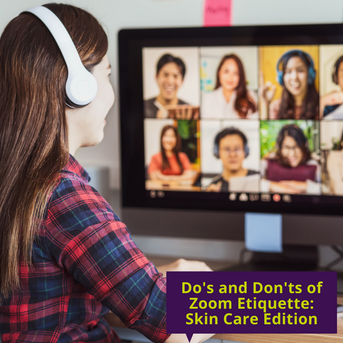 Do's and Don'ts of Zoom Etiquette for Teens: Skin Care Edition
