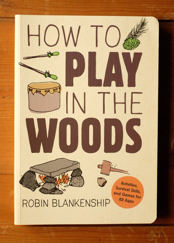 How to Play in the Woods, by Robin Blankenship