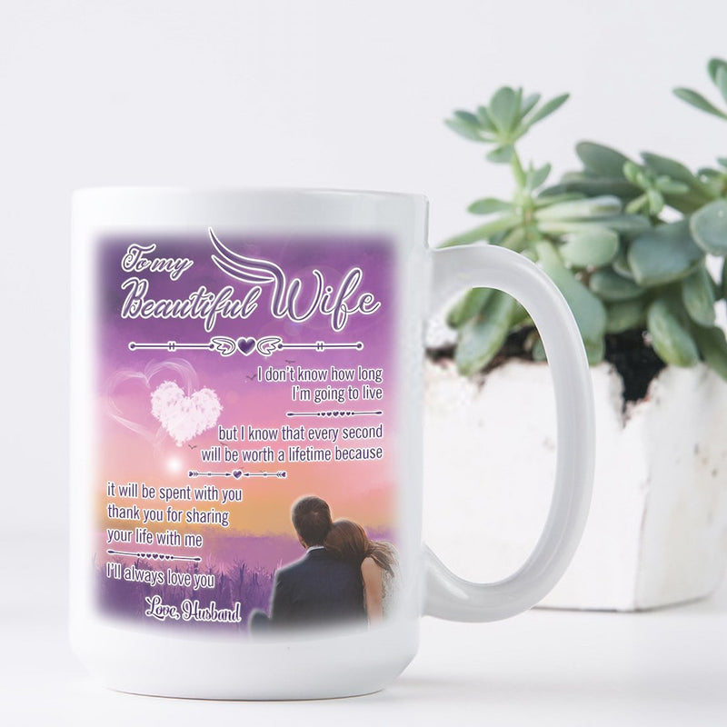 15 Ounce Coffee Mug To My Beautiful Wife I Will Always Love You - Ceramic Coffee Mug Best Wedding Birthday Anniversary Gift for Women, Wife - Special Gifts from Husband - YehGift
