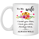 Coffee Mug 11 oz - To My Wife Love You Still Coffee Mug & Cup - Novelty Ceramic Cup - Perfect Present For Valentine's Day, Christmas, Birthday, Anniversary, Xmas, Mother's Day