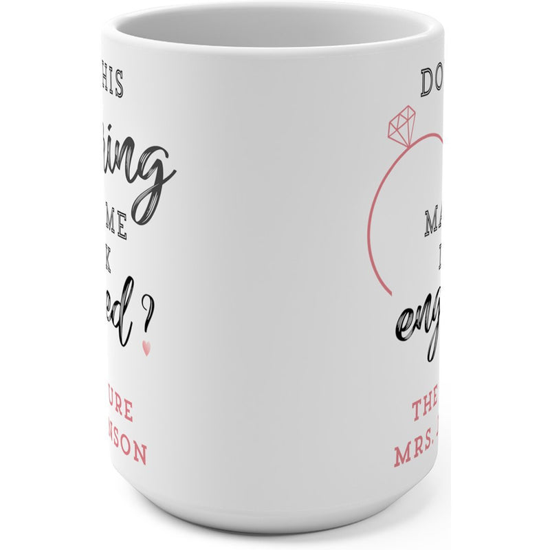 Personalized Engagement Coffee Mug - Happy Engagement day - Does This Ring Make Me Look Engaged? and I Put A Ring On It Gift Cup - YehGift