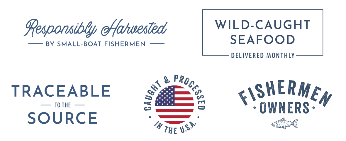 Responsibly harvested by small-boat fishermen | Wild-caught seafood delivered monthly | Traceable to the source | Caught & processed in the U.S.A. | Fishermen Owners