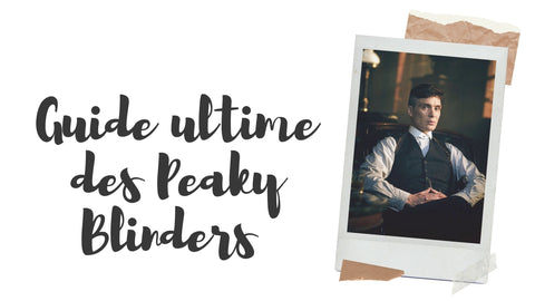 Guide Ultime pour adopter le Look Peaky Blinders