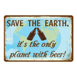 "Plaque Métal Vintage Bière - ""Save The Earth, It's The Only Planet With Beer !"""