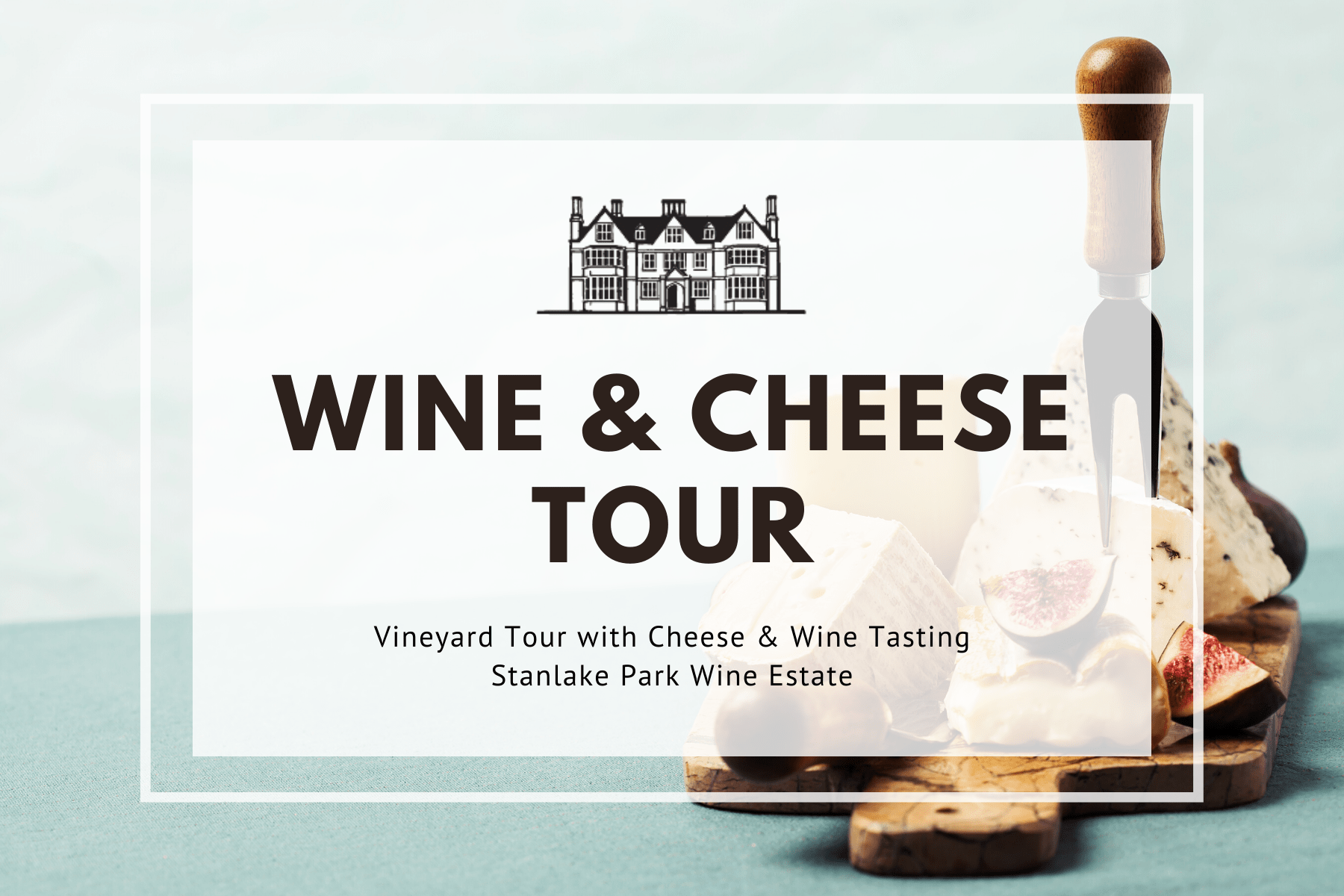 Sunday 15th August 2021 at 11 am - Wine & Cheese Tour