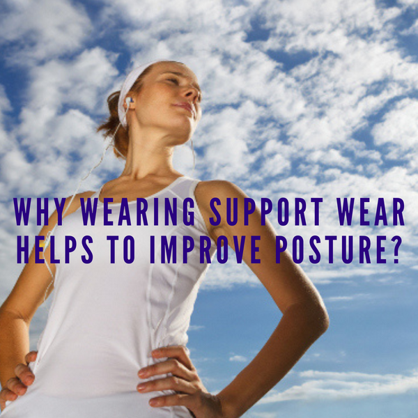 Why wearing support wear helps to improve posture?