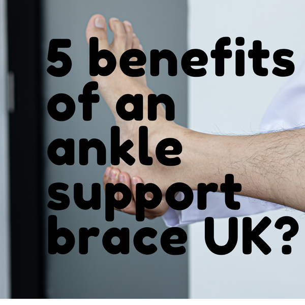 5 benefits of an ankle support brace uk?