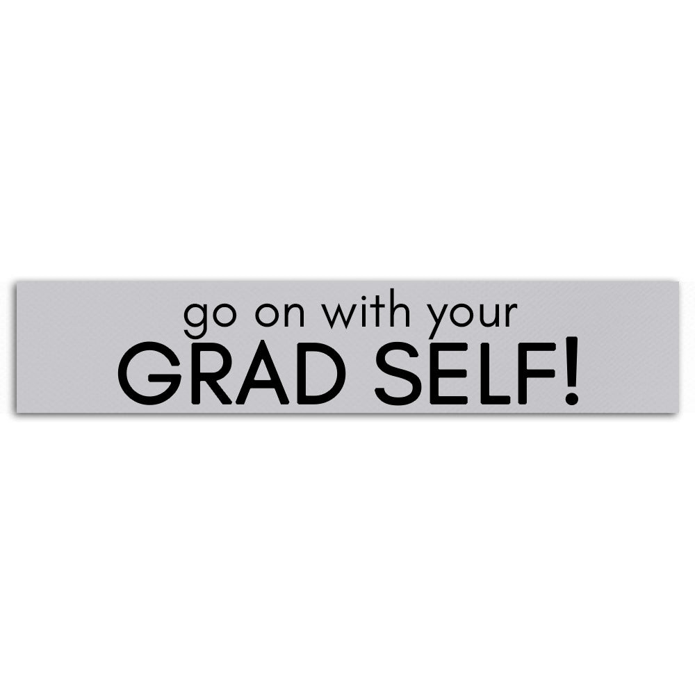 Go on with your GRAD SELF!