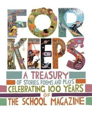 For Keeps: A Treasury of Stories, Poems and Plays Celebrating 100 Years of The School Magazine