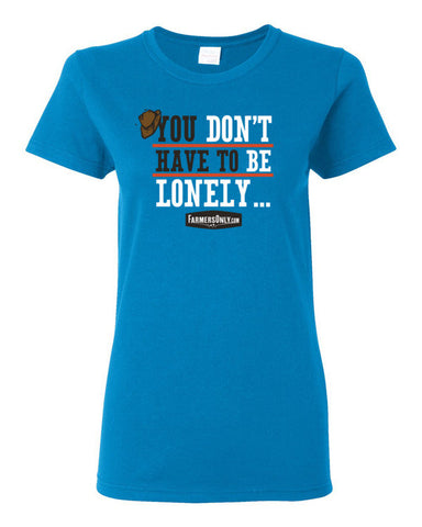 You Don't Have To Be Lonely- Ladies T-Shirt