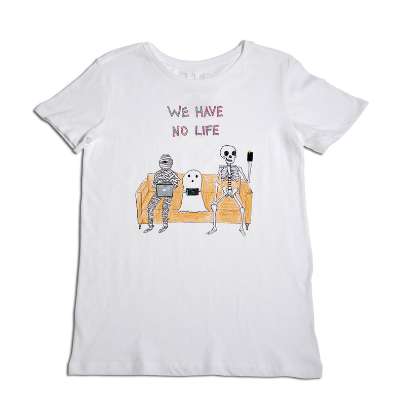 We Have No Life Women's T-Shirt