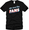 We Are The Fans T-Shirt