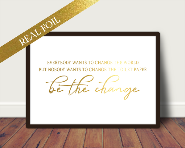 Foil Print - Be The Change