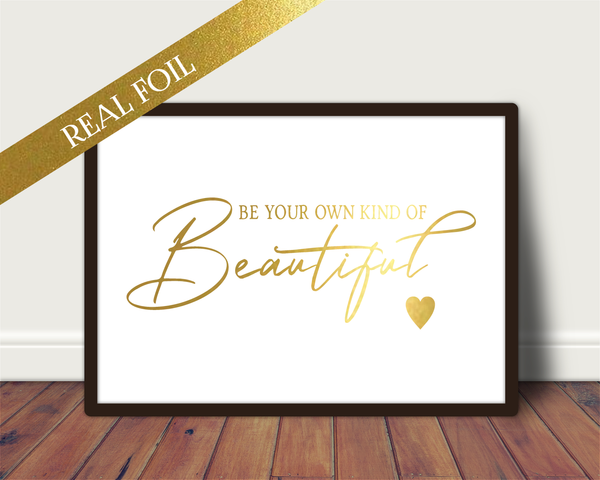 Foil Print - Be Your Own Kind of Beautiful