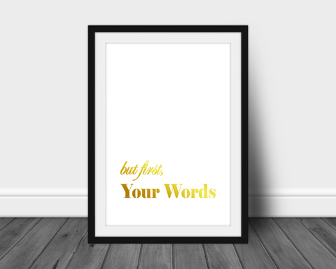 Foil Print - But First, Custom Words