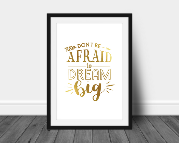 Foil Print - Don't be Afraid to Dream Big - Unframed Print