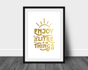 Foil Print -  Enjoy The Little Things