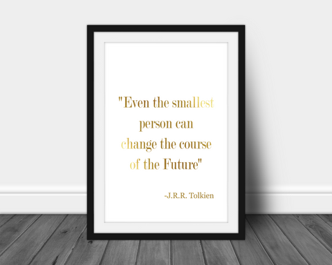 Foil Print - Even The Smallest Person Can Change The Course of the Future Quote