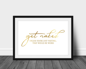 Foil Print - Get Naked. Unless You're Visiting!