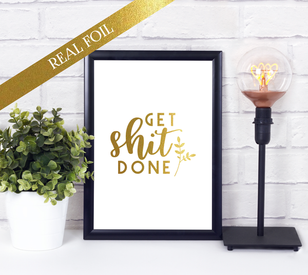 Foil Print - Get Sh*t Done - Funny Motivational Quote