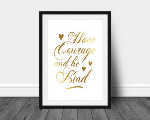 Foil Print - Have Courage and Be Kind