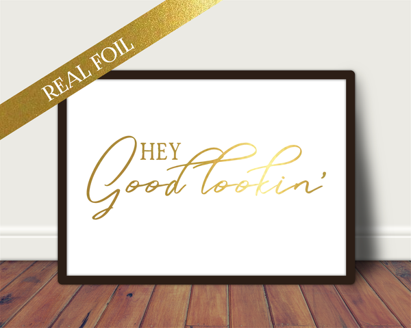 Foil Print - Hey Good Lookin'