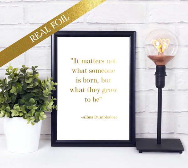 Foil Print- It Matters Not What Someone is Born Quote