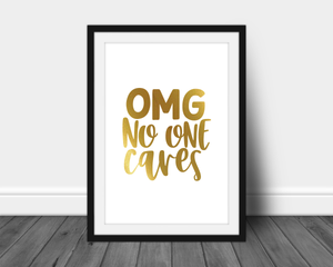 Foil Print -  OMG No One Cares